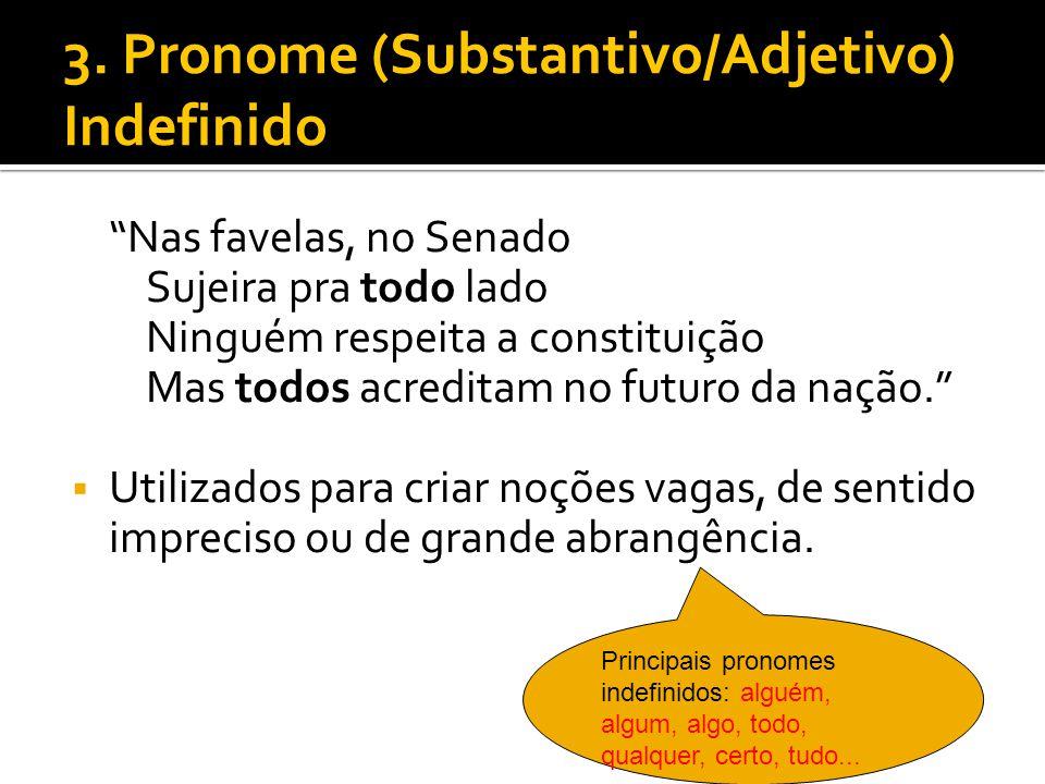 3. Pronome (Substantivo/Adjetivo) Indefinido Nas favelas, no Senado Sujeira pra todo lado Ninguém respeita a constituição Mas todos acreditam no futur