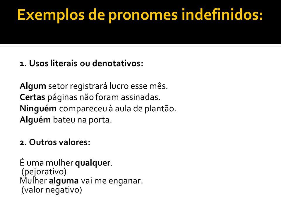 Exemplos de pronomes indefinidos: 1. Usos literais ou denotativos: Algum setor registrará lucro esse mês. Certas páginas não foram assinadas. Ninguém