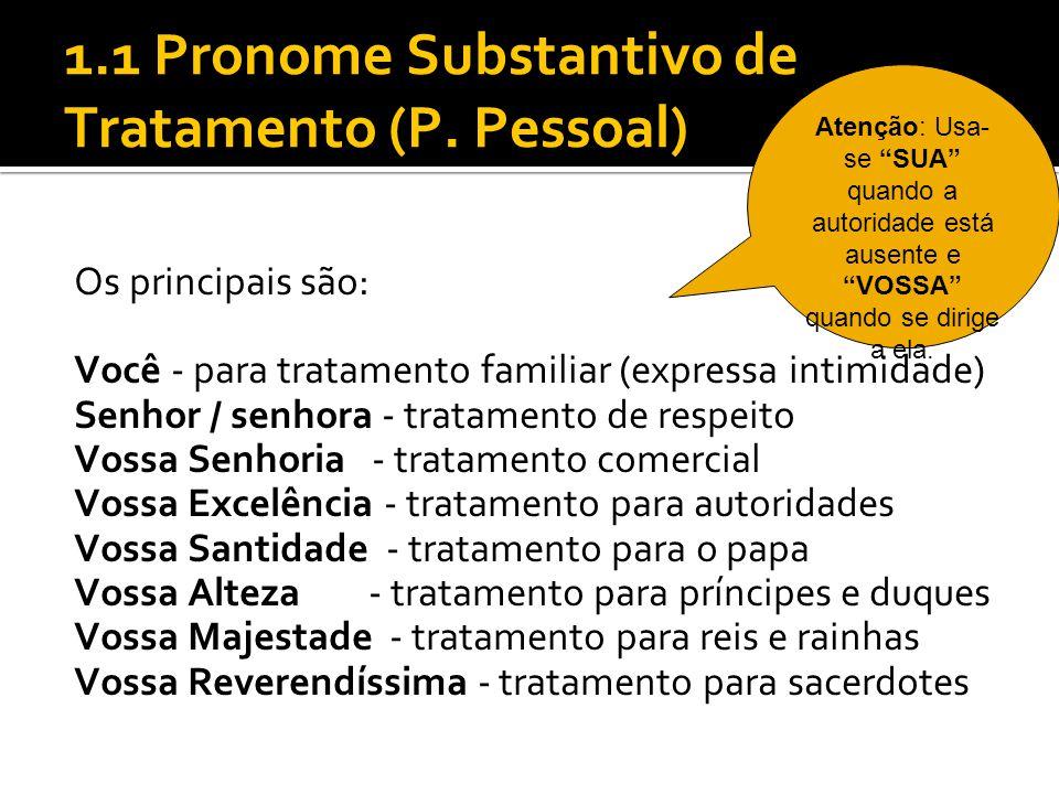 1.1 Pronome Substantivo de Tratamento (P. Pessoal) Os principais são: Você - para tratamento familiar (expressa intimidade) Senhor / senhora - tratame