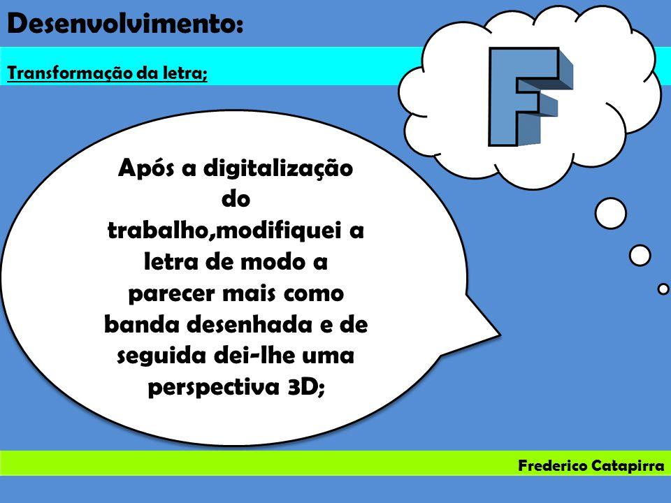 Frederico Catapirra Desenvolvimento: Transformação da letra; Após a digitalização do trabalho,modifiquei a letra de modo a parecer mais como banda des