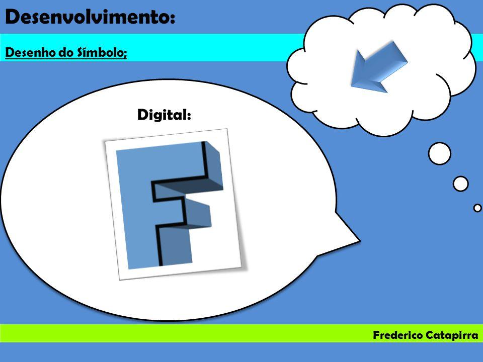 Frederico Catapirra Desenvolvimento: Desenho do Símbolo; Digital: