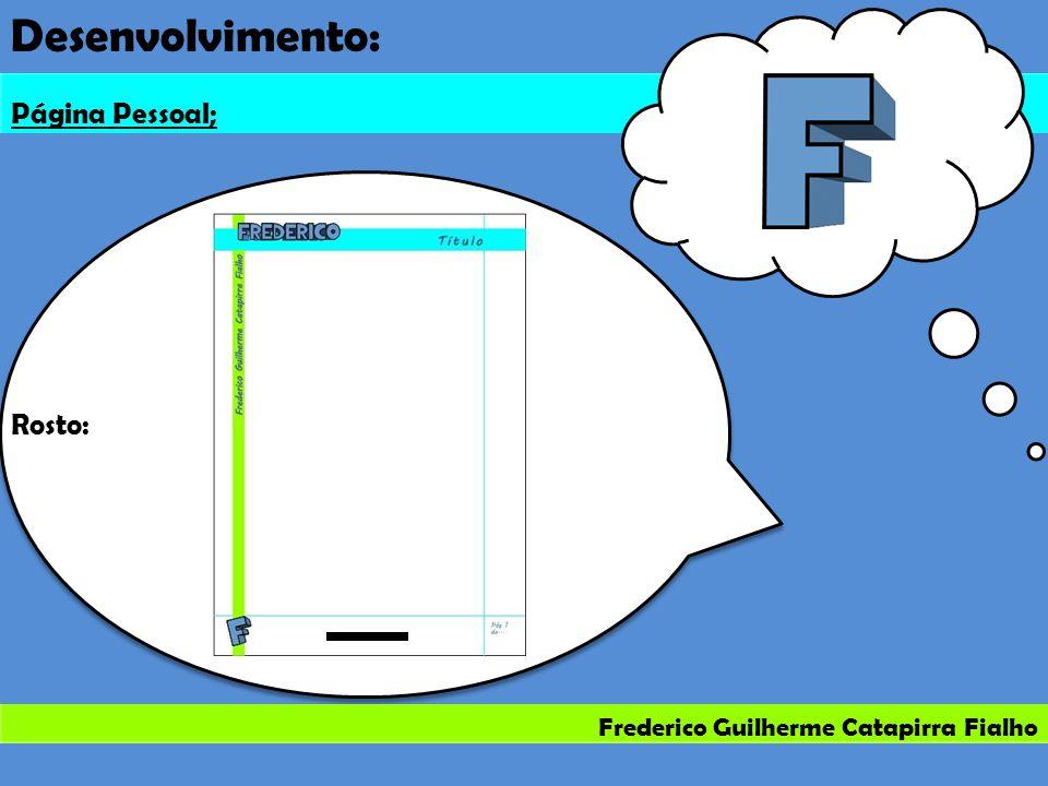 Frederico Guilherme Catapirra Fialho Desenvolvimento: Página Pessoal; Rosto: