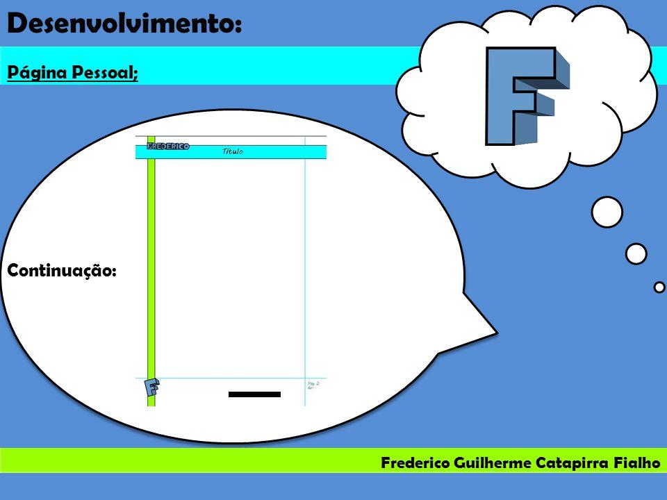Frederico Guilherme Catapirra Fialho Desenvolvimento: Página Pessoal; Continuação: