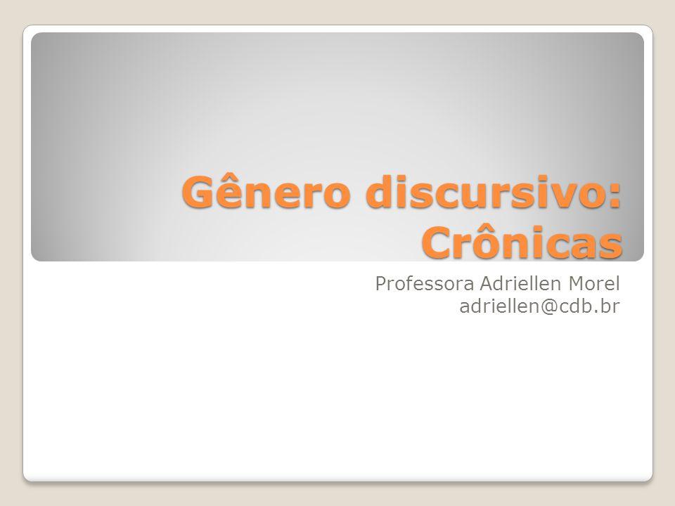 Gênero discursivo: Crônicas Professora Adriellen Morel adriellen@cdb.br