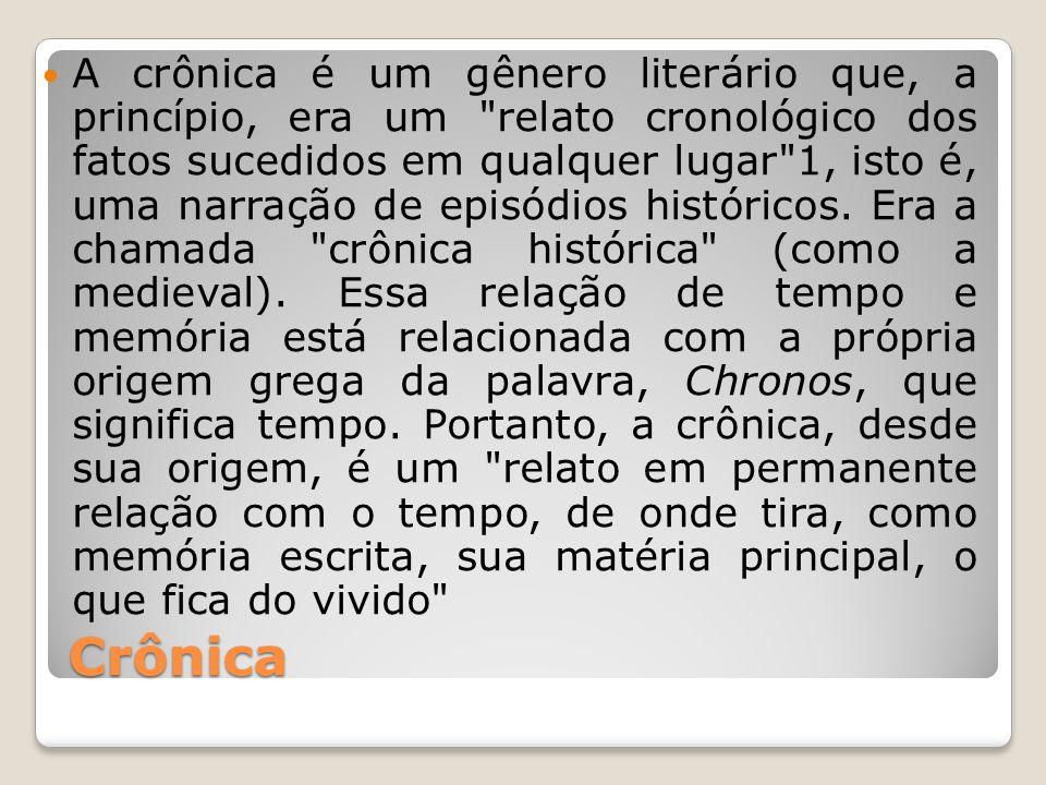 Crônica A crônica é um gênero literário que, a princípio, era um
