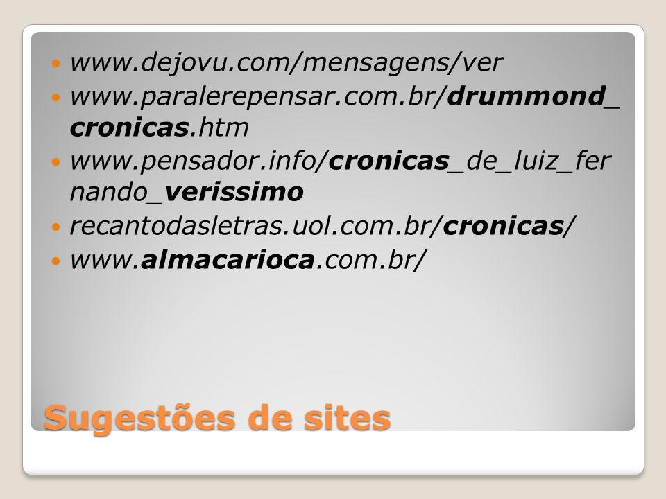 Sugestões de sites www.dejovu.com/mensagens/ver www.paralerepensar.com.br/drummond_ cronicas.htm www.pensador.info/cronicas_de_luiz_fer nando_verissim
