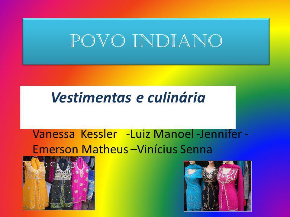 Povo indiano Vestimentas e culinária Vanessa Kessler -Luiz Manoel -Jennifer - Emerson Matheus –Vinícius Senna