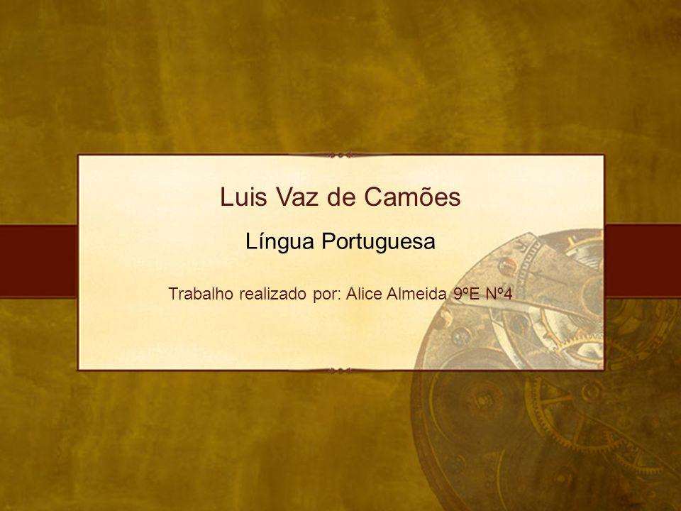 Luis Vaz de Camões Língua Portuguesa Trabalho realizado por: Alice Almeida 9ºE Nº4
