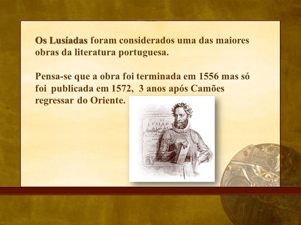 Os Lusíadas Os Lusíadas foram considerados uma das maiores obras da literatura portuguesa. Pensa-se que a obra foi terminada em 1556 mas só foi public