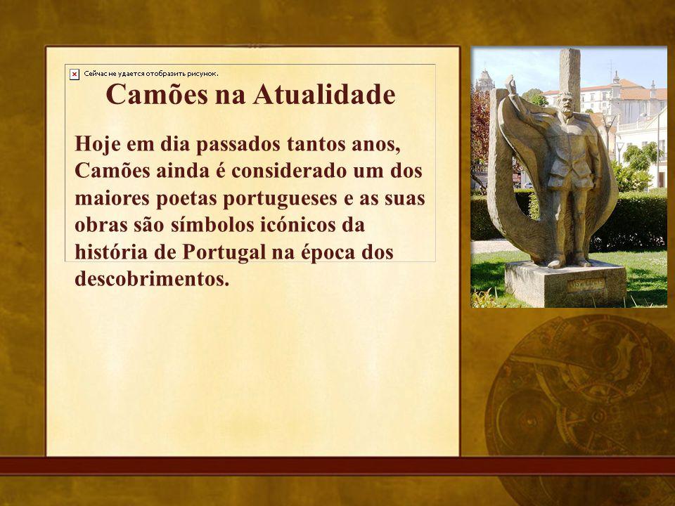 Hoje em dia passados tantos anos, Camões ainda é considerado um dos maiores poetas portugueses e as suas obras são símbolos icónicos da história de Po