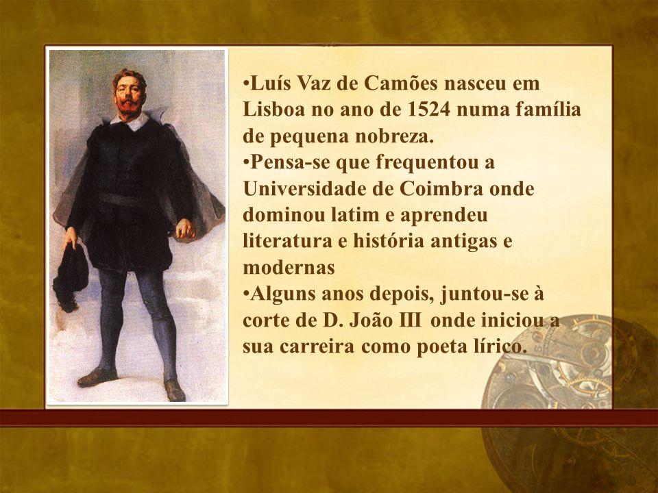 Luís Vaz de Camões nasceu em Lisboa no ano de 1524 numa família de pequena nobreza. Pensa-se que frequentou a Universidade de Coimbra onde dominou lat
