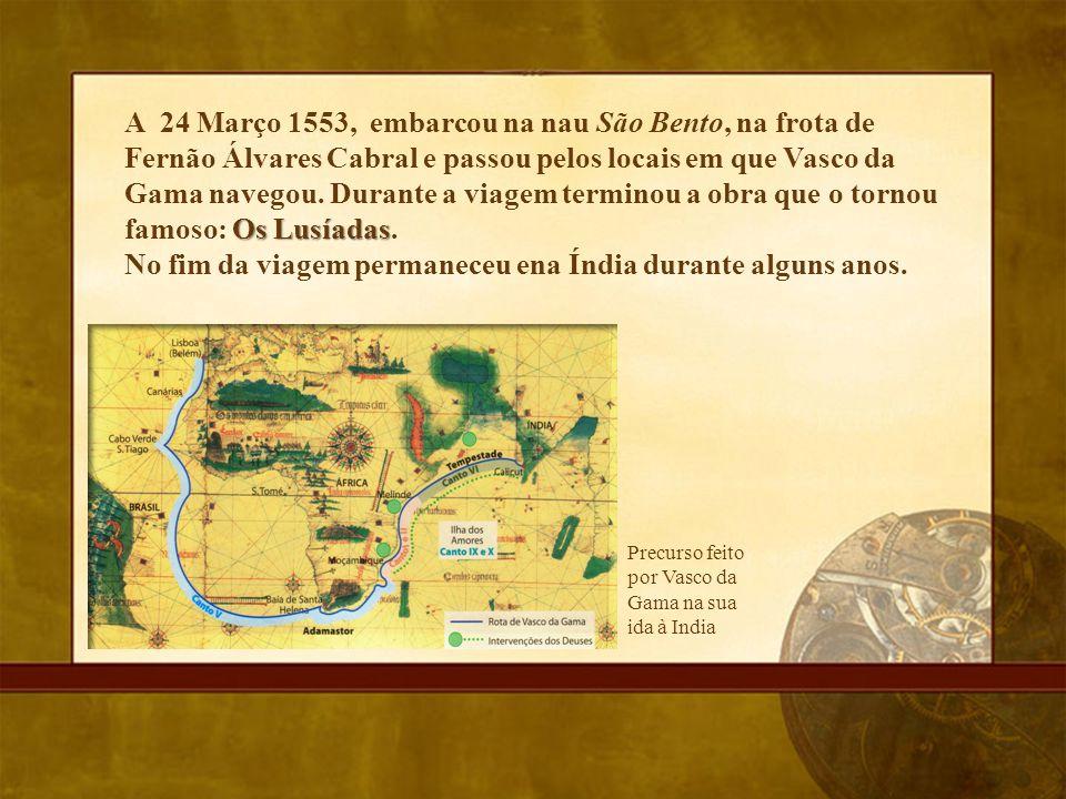 Os Lusíadas A 24 Março 1553, embarcou na nau São Bento, na frota de Fernão Álvares Cabral e passou pelos locais em que Vasco da Gama navegou. Durante
