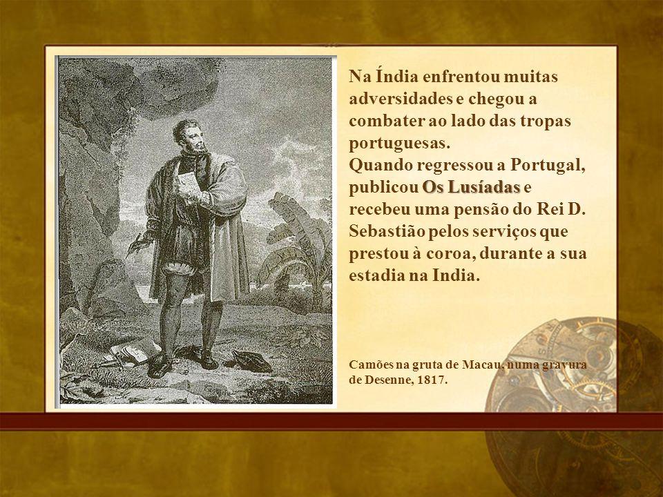 Na Índia enfrentou muitas adversidades e chegou a combater ao lado das tropas portuguesas. Os Lusíadas Quando regressou a Portugal, publicou Os Lusíad