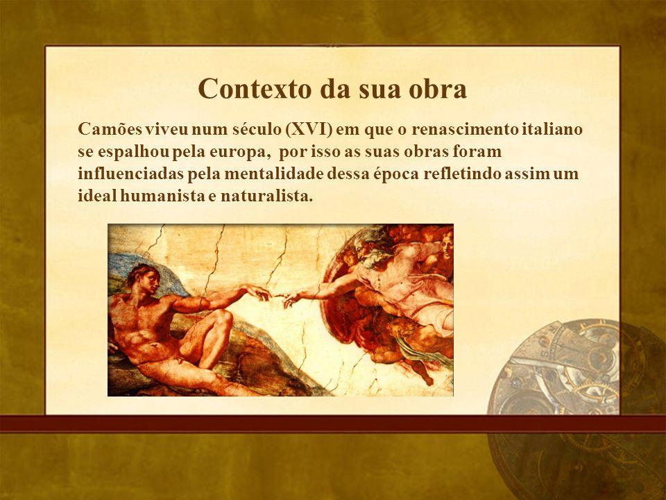 Contexto da sua obra Camões viveu num século (XVI) em que o renascimento italiano se espalhou pela europa, por isso as suas obras foram influenciadas