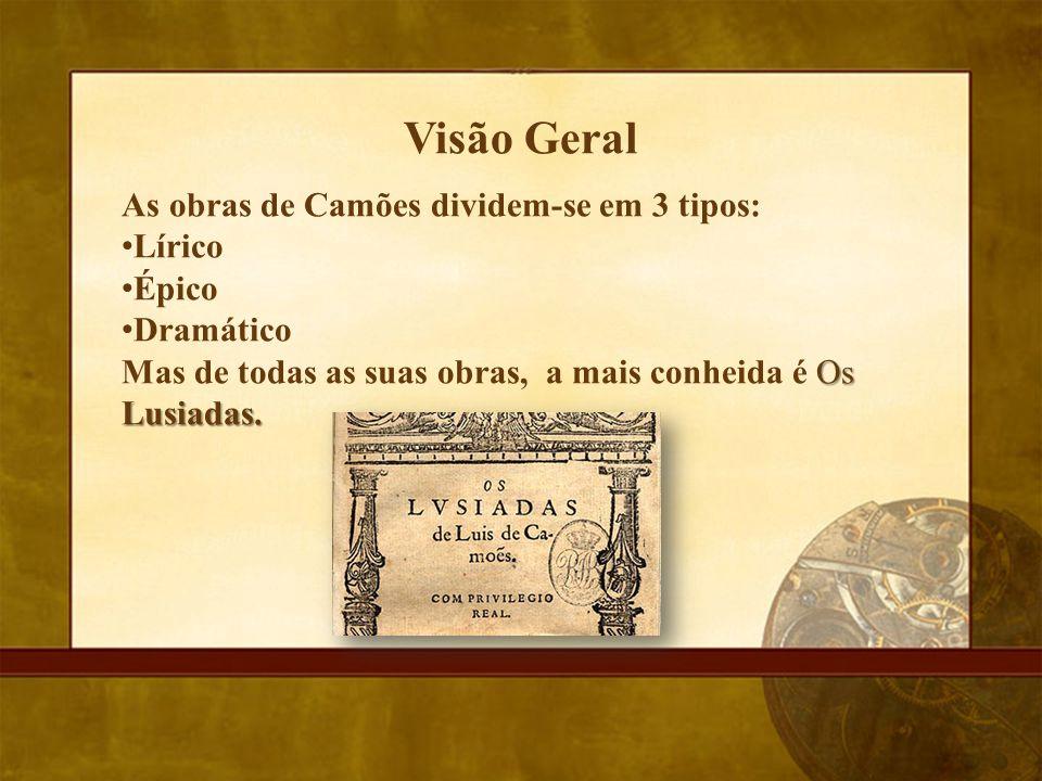 Visão Geral As obras de Camões dividem-se em 3 tipos: Lírico Épico Dramático Os Lusiadas. Mas de todas as suas obras, a mais conheida é Os Lusiadas.