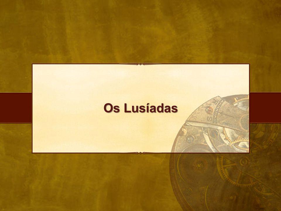 Os Lusíadas Os Lusíadas foram considerados uma das maiores obras da literatura portuguesa.