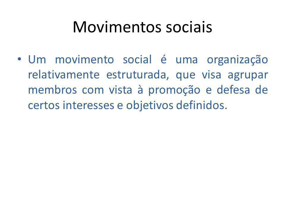 Movimentos sociais Um movimento social é uma organização relativamente estruturada, que visa agrupar membros com vista à promoção e defesa de certos i