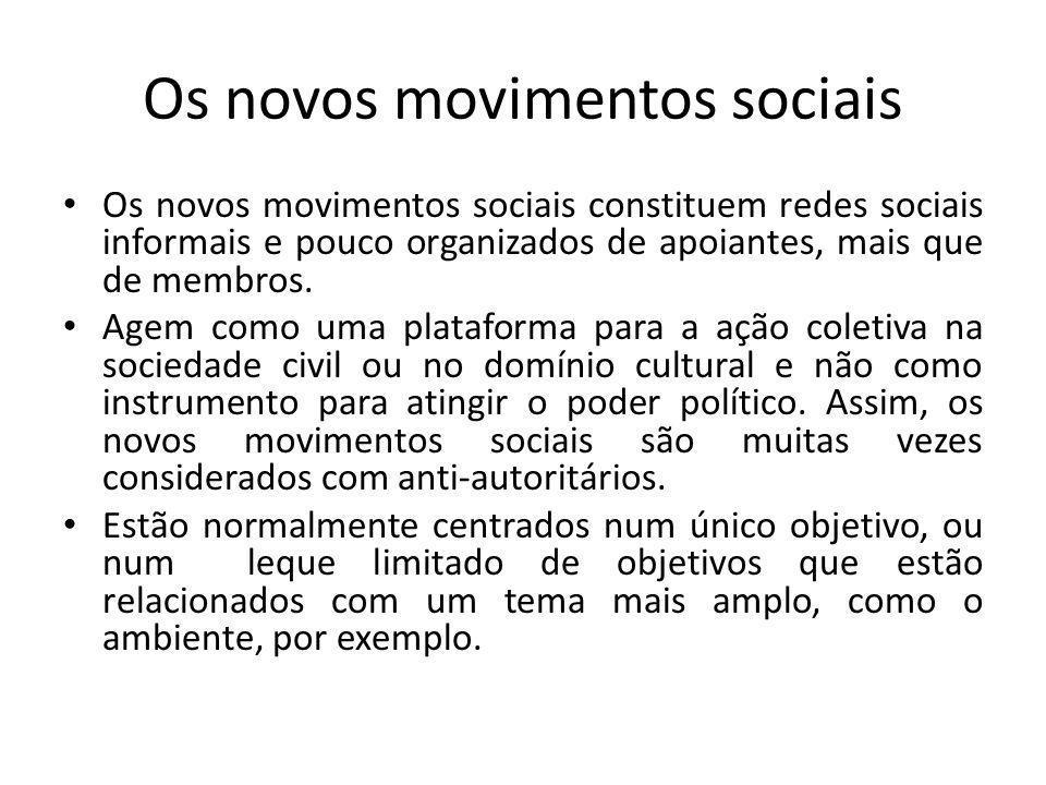 Os novos movimentos sociais Os novos movimentos sociais constituem redes sociais informais e pouco organizados de apoiantes, mais que de membros. Agem