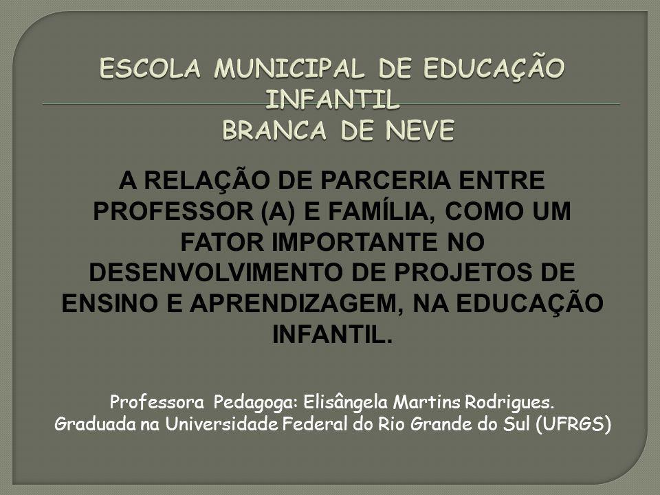 A RELAÇÃO DE PARCERIA ENTRE PROFESSOR (A) E FAMÍLIA, COMO UM FATOR IMPORTANTE NO DESENVOLVIMENTO DE PROJETOS DE ENSINO E APRENDIZAGEM, NA EDUCAÇÃO INFANTIL.