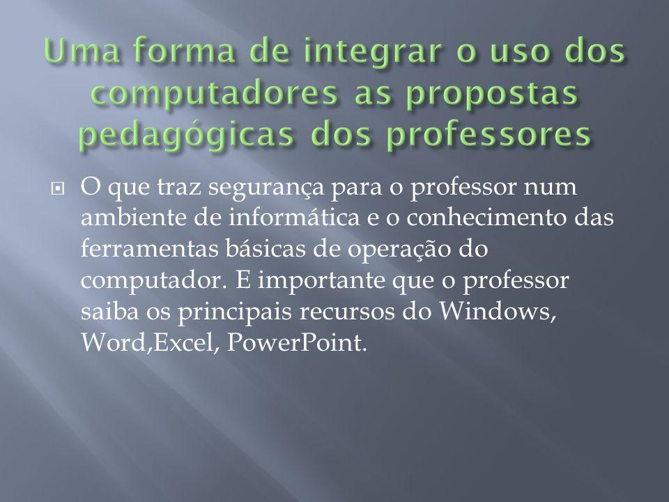 O que traz segurança para o professor num ambiente de informática e o conhecimento das ferramentas básicas de operação do computador.