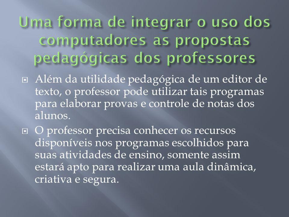 Além da utilidade pedagógica de um editor de texto, o professor pode utilizar tais programas para elaborar provas e controle de notas dos alunos.