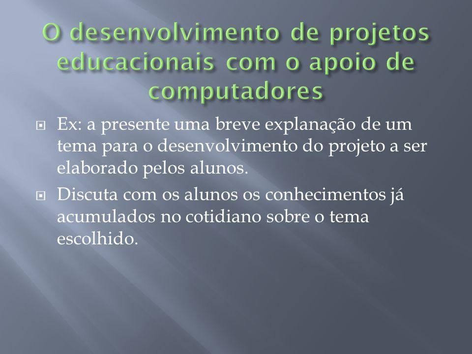 Ex: a presente uma breve explanação de um tema para o desenvolvimento do projeto a ser elaborado pelos alunos.