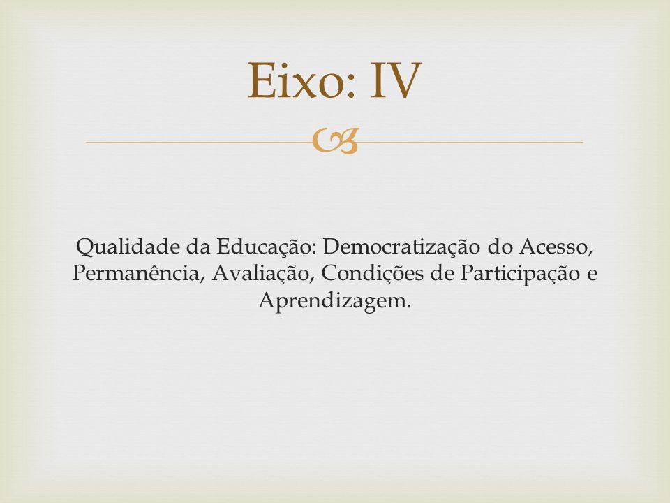 Qualidade da Educação: Democratização do Acesso, Permanência, Avaliação, Condições de Participação e Aprendizagem.