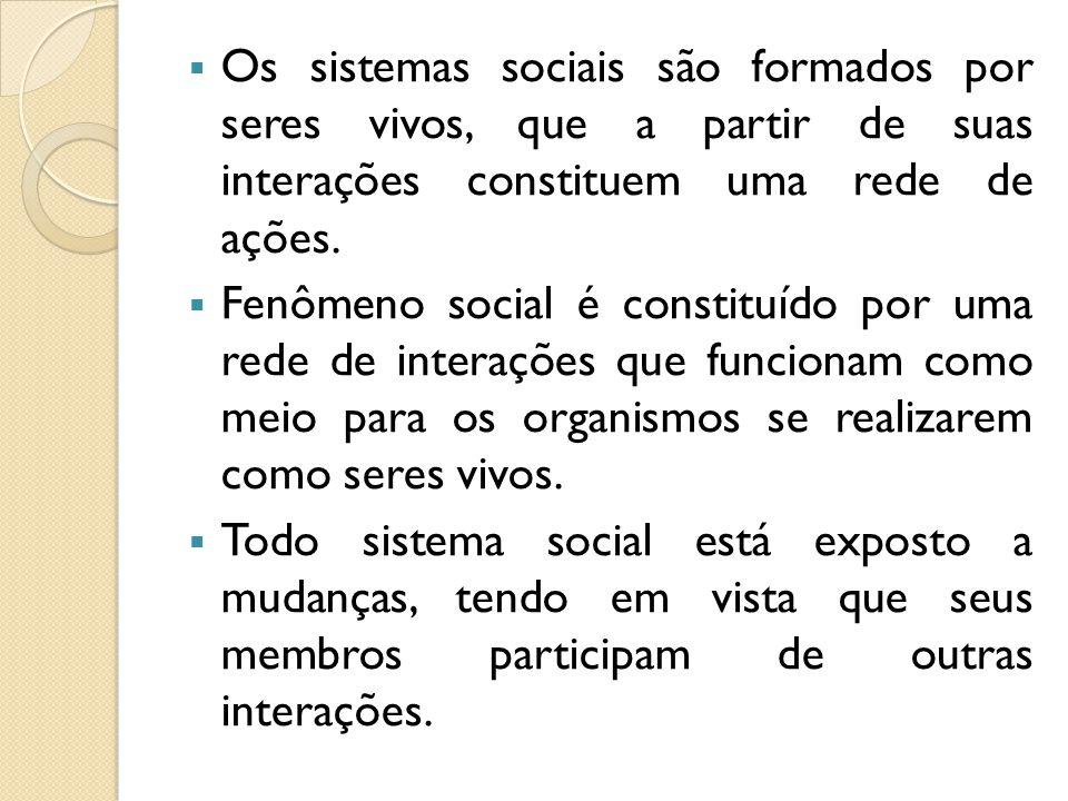 Os sistemas sociais são formados por seres vivos, que a partir de suas interações constituem uma rede de ações. Fenômeno social é constituído por uma