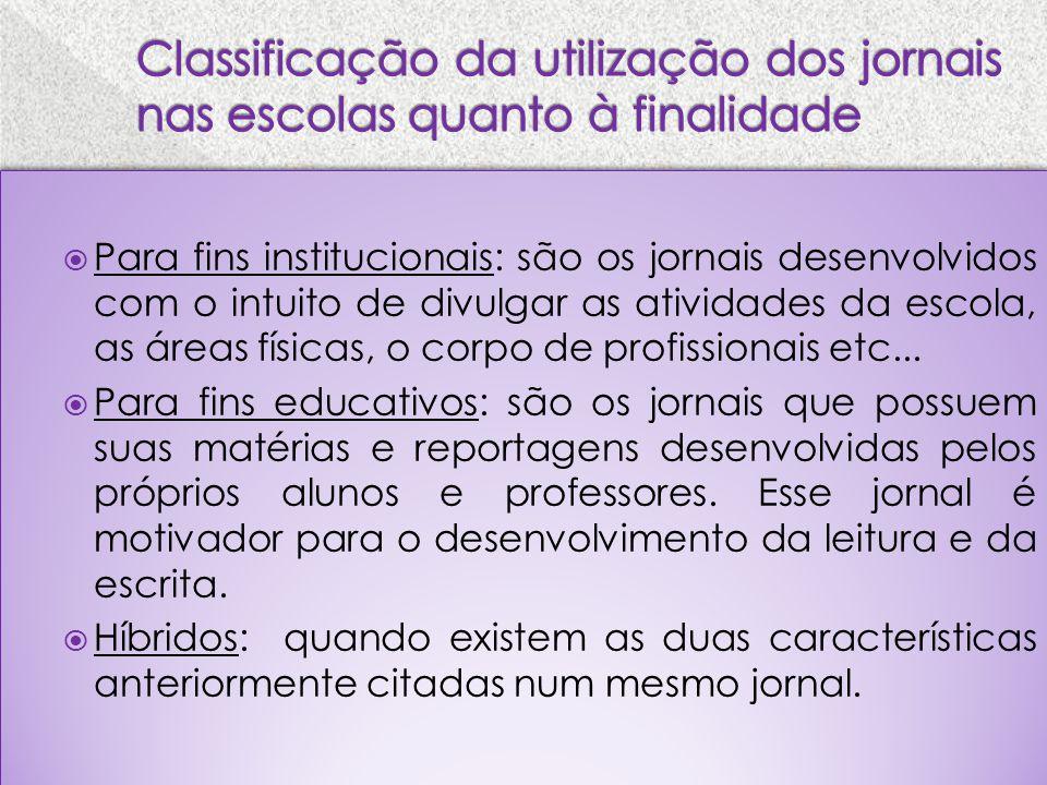 Para fins institucionais: são os jornais desenvolvidos com o intuito de divulgar as atividades da escola, as áreas físicas, o corpo de profissionais e