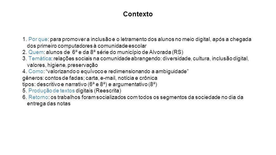 Contexto 1. Por que: para promover a inclusão e o letramento dos alunos no meio digital, após a chegada dos primeiro computadores à comunidade escolar