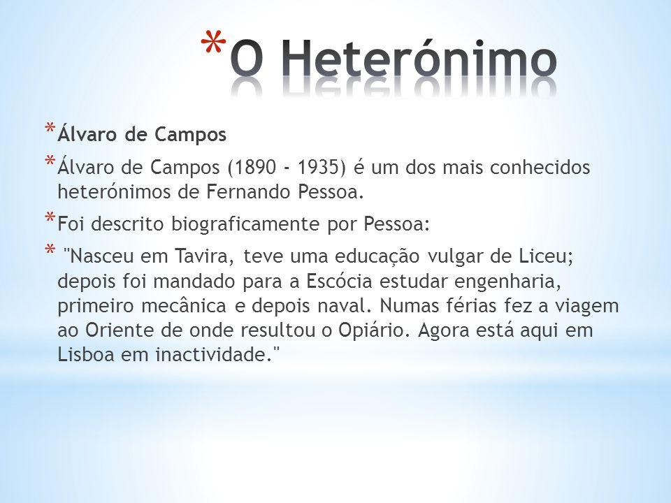 * Álvaro de Campos * Álvaro de Campos (1890 - 1935) é um dos mais conhecidos heterónimos de Fernando Pessoa.