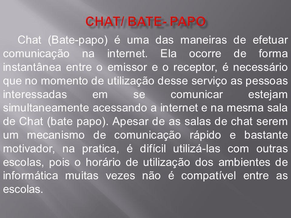 Chat (Bate-papo) é uma das maneiras de efetuar comunicação na internet. Ela ocorre de forma instantânea entre o emissor e o receptor, é necessário que