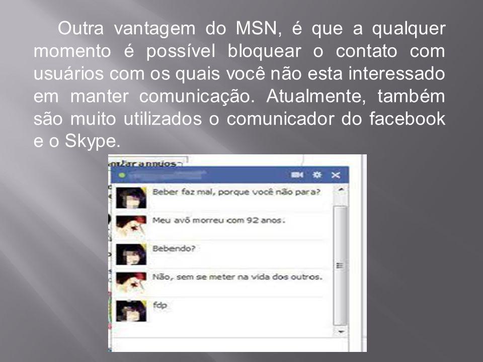 Outra vantagem do MSN, é que a qualquer momento é possível bloquear o contato com usuários com os quais você não esta interessado em manter comunicaçã