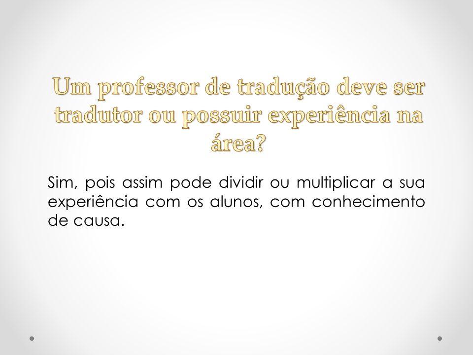 Sim, pois assim pode dividir ou multiplicar a sua experiência com os alunos, com conhecimento de causa.