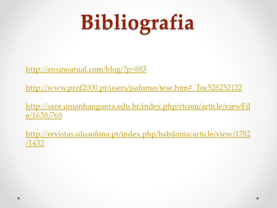 Bibliografia http://ensinoatual.com/blog/?p=883 http://www.prof2000.pt/users/jsafonso/tese.htm#_Toc528252122 http://sare.unianhanguera.edu.br/index.php/rtcom/article/viewFil e/1638/768 http://revistas.ulusofona.pt/index.php/babilonia/article/view/1782 /1432