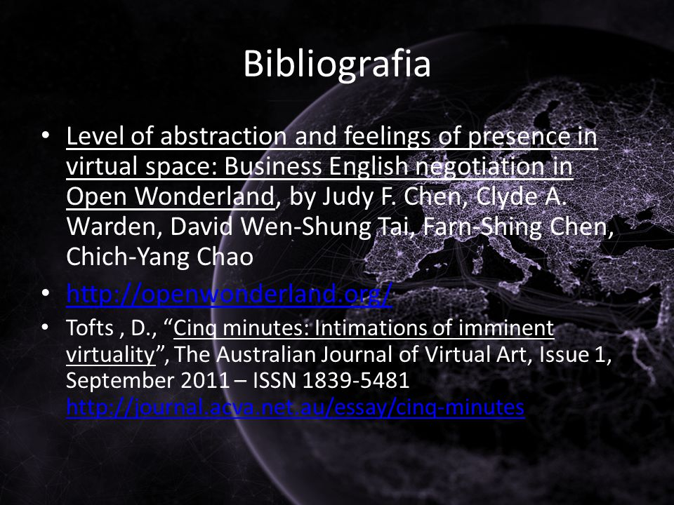 Bibliografia Level of abstraction and feelings of presence in virtual space: Business English negotiation in Open Wonderland, by Judy F.