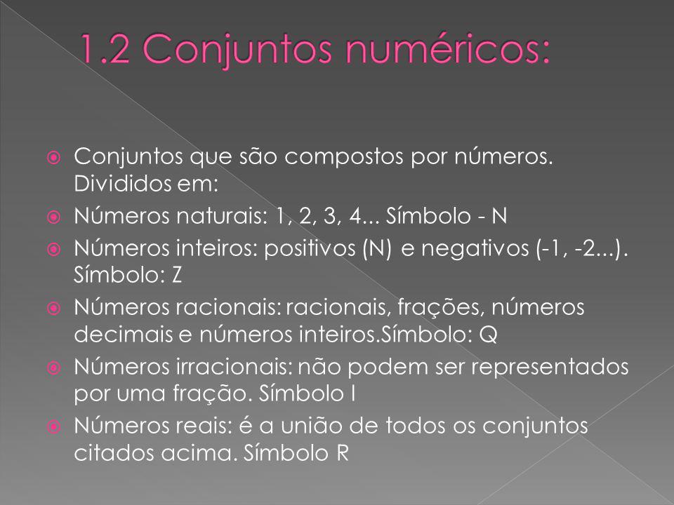 Conjuntos que são compostos por números. Divididos em: Números naturais: 1, 2, 3, 4... Símbolo - N Números inteiros: positivos (N) e negativos (-1, -2