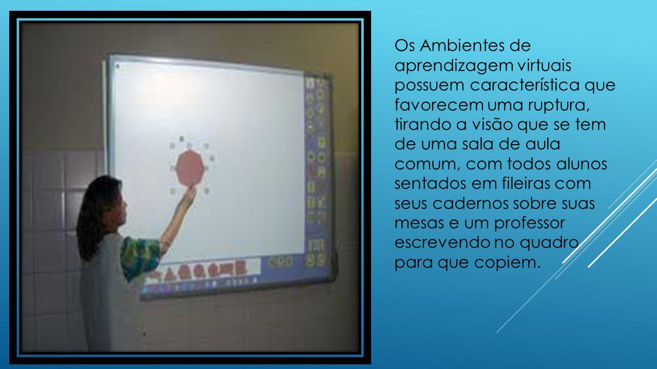 Os Ambientes de aprendizagem virtuais possuem característica que favorecem uma ruptura, tirando a visão que se tem de uma sala de aula comum, com todo