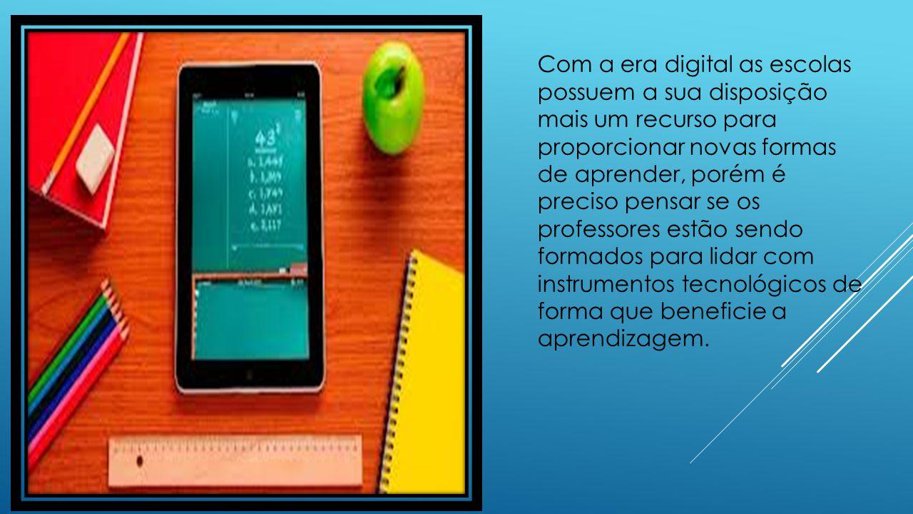 Com a era digital as escolas possuem a sua disposição mais um recurso para proporcionar novas formas de aprender, porém é preciso pensar se os profess