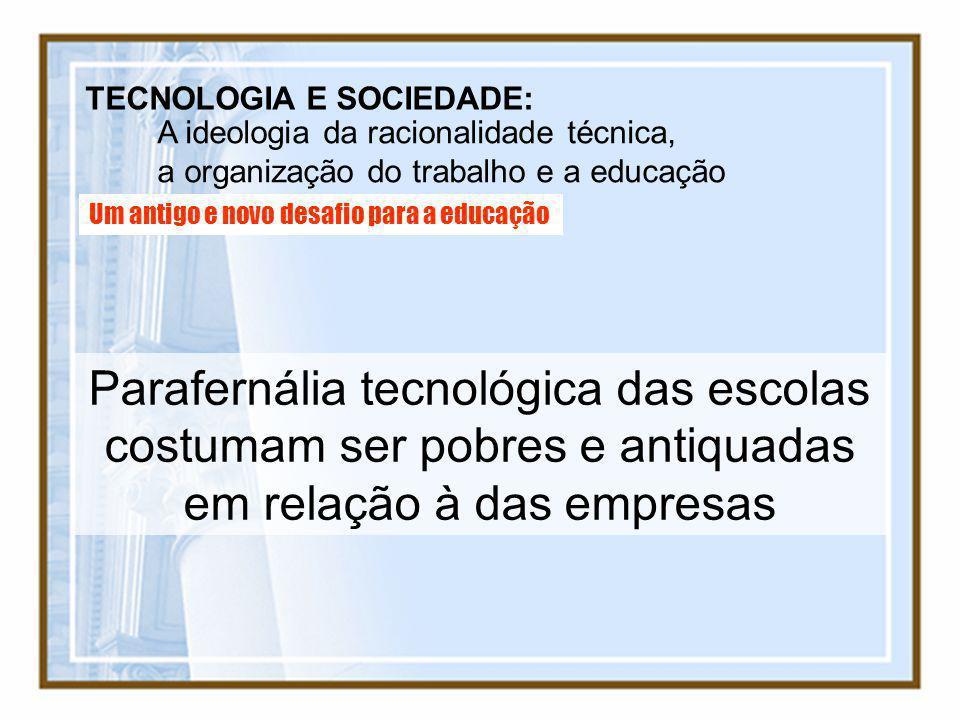 TECNOLOGIA E SOCIEDADE: A ideologia da racionalidade técnica, a organização do trabalho e a educação Um antigo e novo desafio para a educação Parafern