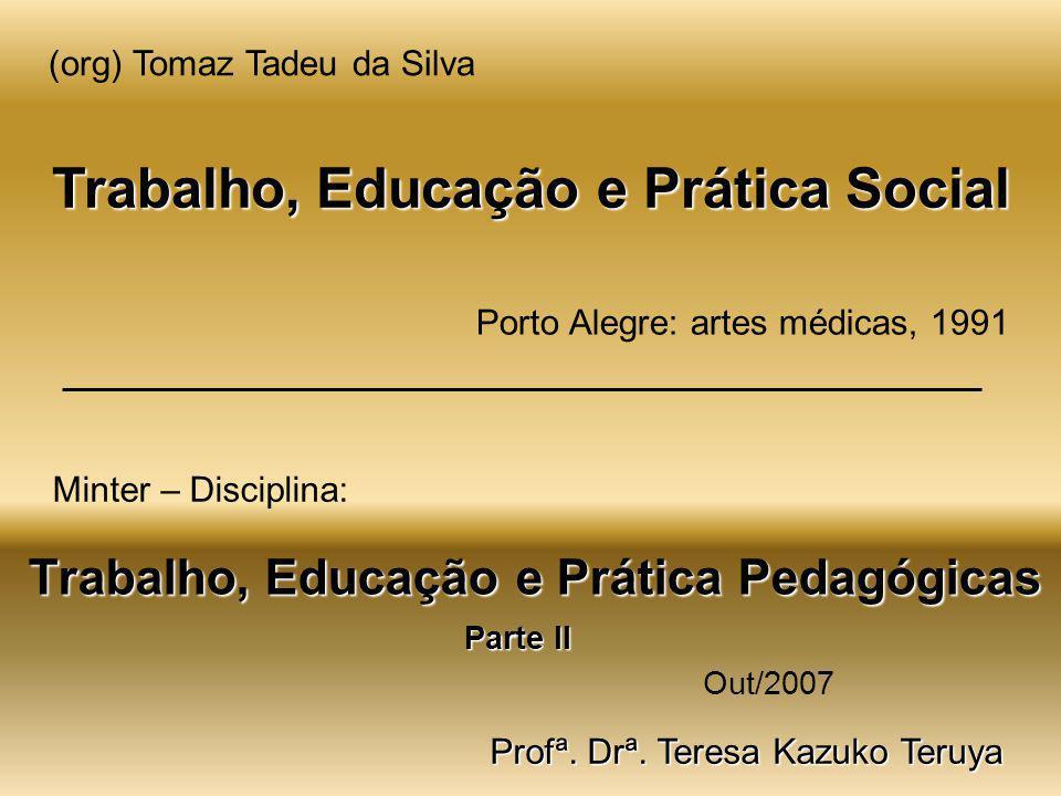 Trabalho, Educação e Prática Social (org) Tomaz Tadeu da Silva Porto Alegre: artes médicas, 1991 Trabalho, Educação e Prática Pedagógicas Minter – Dis
