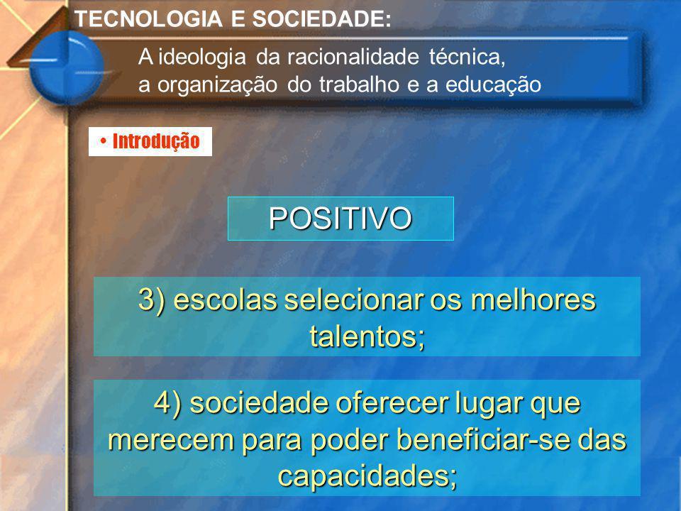 Introdução TECNOLOGIA E SOCIEDADE: A ideologia da racionalidade técnica, a organização do trabalho e a educação POSITIVO 3) escolas selecionar os melh