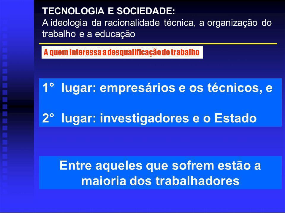 1° lugar: empresários e os técnicos, e 2° lugar: investigadores e o Estado TECNOLOGIA E SOCIEDADE: A ideologia da racionalidade técnica, a organização