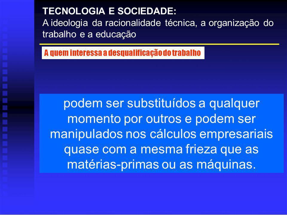TECNOLOGIA E SOCIEDADE: A ideologia da racionalidade técnica, a organização do trabalho e a educação A quem interessa a desqualificação do trabalho po