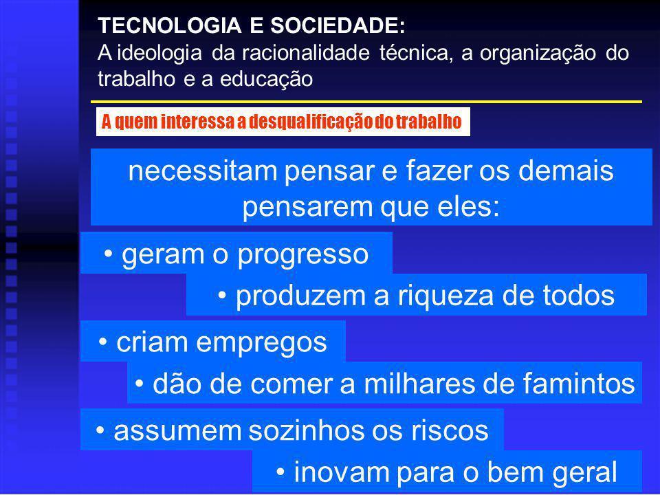 necessitam pensar e fazer os demais pensarem que eles: TECNOLOGIA E SOCIEDADE: A ideologia da racionalidade técnica, a organização do trabalho e a edu