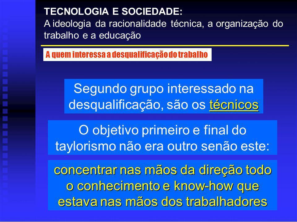 técnicos Segundo grupo interessado na desqualificação, são os técnicos TECNOLOGIA E SOCIEDADE: A ideologia da racionalidade técnica, a organização do