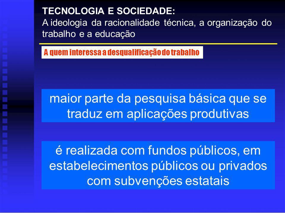 TECNOLOGIA E SOCIEDADE: A ideologia da racionalidade técnica, a organização do trabalho e a educação A quem interessa a desqualificação do trabalho ma