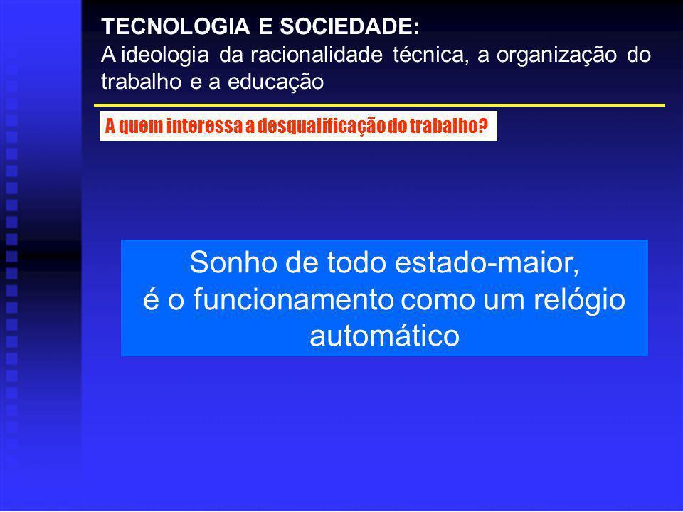 TECNOLOGIA E SOCIEDADE: A ideologia da racionalidade técnica, a organização do trabalho e a educação A quem interessa a desqualificação do trabalho? S