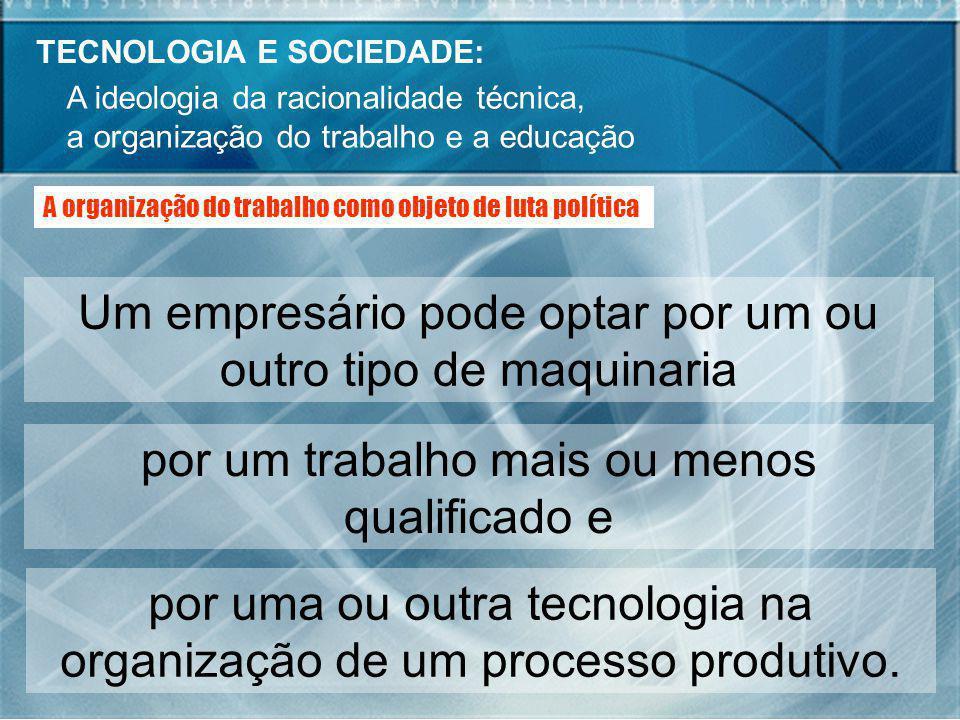 TECNOLOGIA E SOCIEDADE: A ideologia da racionalidade técnica, a organização do trabalho e a educação A organização do trabalho como objeto de luta pol