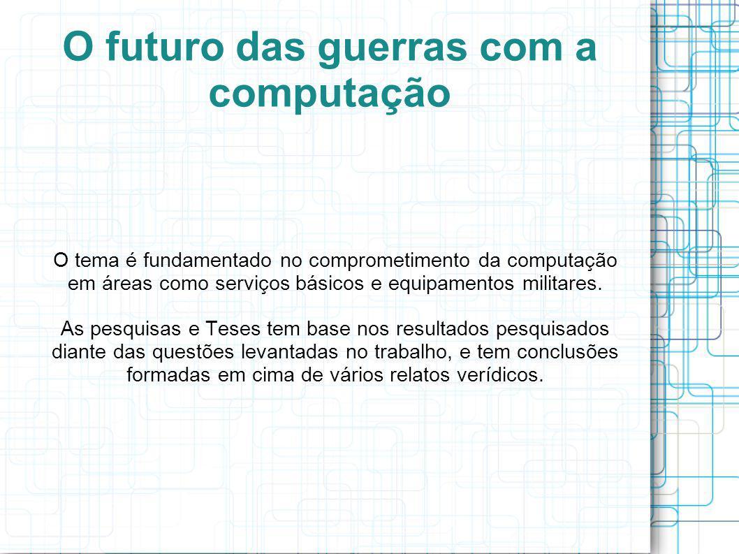 O futuro das guerras com a computação O tema é fundamentado no comprometimento da computação em áreas como serviços básicos e equipamentos militares.